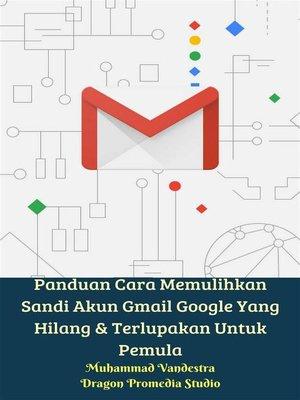 cover image of Panduan Cara Memulihkan Sandi Akun Gmail Google Yang Hilang & Terlupakan Untuk Pemula