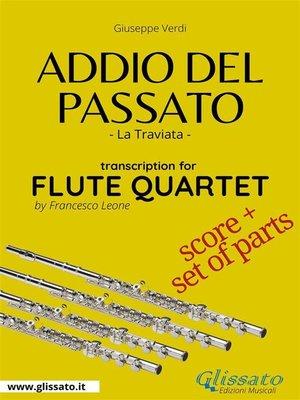 cover image of Addio del Passato--Flute Quartet score & parts