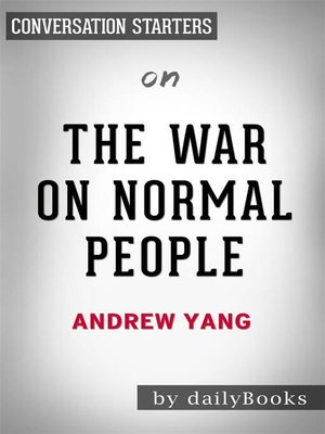 cover image of The War on Normal People--The Truth About America's Disappearing Jobs and Why Universal Basic Income Is Our Future​​​​​​​ by  Andrew Yang​​​​​​​ | Conversation Starters