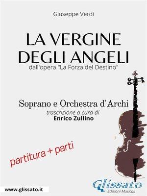 cover image of La Vergine degli Angeli--Soprano e Orchestra d'archi--partitura e parti