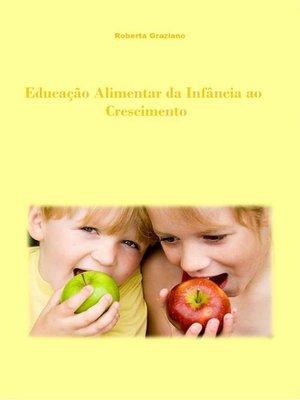 cover image of Educação Alimentar Da Infância Ao Crescimento