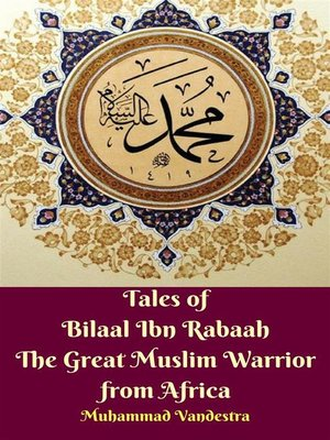 cover image of Tales of Bilaal Ibn Rabaah the Great Muslim Warrior from Africa