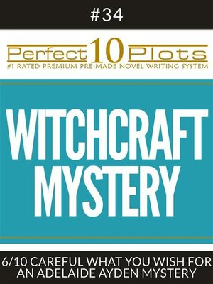 """cover image of Perfect 10 Witchcraft Mystery Plots #34-6 """"CAREFUL WHAT YOU WISH FOR – AN ADELAIDE AYDEN MYSTERY"""""""