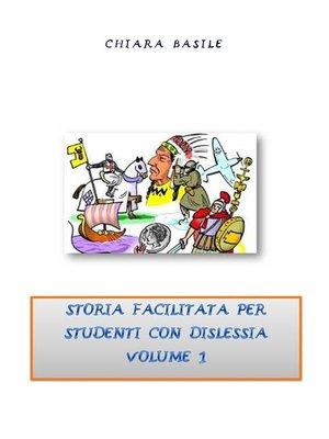 cover image of Storia facilitata per studenti con dislessia. Volume 1