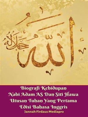 cover image of Biografi Kehidupan Nabi Adam AS Dan Siti Hawa Utusan Tuhan Yang Pertama Edisi Bahasa Inggris