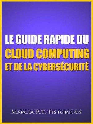 cover image of Le Guide Rapide Du Cloud Computing Et De La Cybersécurité