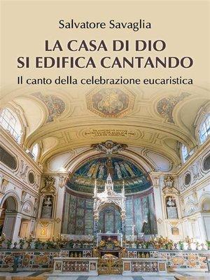 cover image of La casa di Dio si edifica cantando. Il canto della celebrazione eucaristica