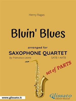 cover image of Bluin' the Blues--Saxophone Quartet set of PARTS