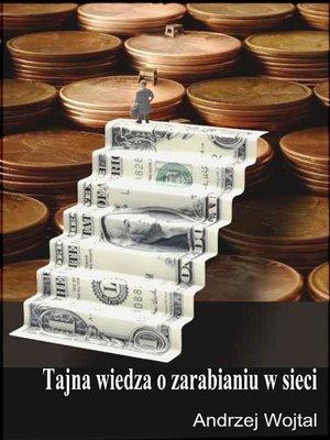 cover image of Tajna wiedza o zarabianiu w sieci