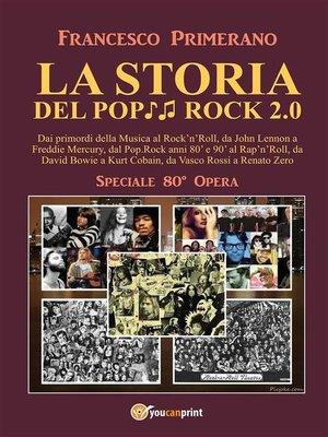 cover image of LA STORIA DEL POP ROCK 2.0--Dai primordi della Musica al Rock'n'Roll, da John Lennon a Freddie Mercury, dal Pop.Rock anni 80' e 90' al Rap'n'Roll, da David Bowie a Kurt Cobain, da Vasco Rossi a Renato Zero