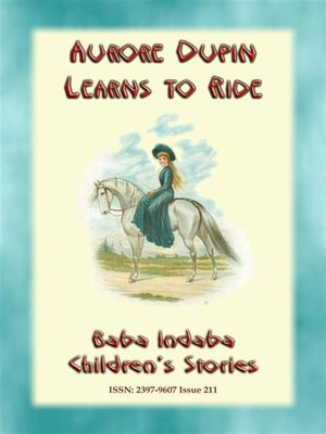 cover image of AURORE DUPIN LEARNS HOW TO RIDE--A True story from Napoleonic France