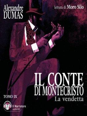 cover image of Il Conte di Montecristo--Tomo IX--La vendetta
