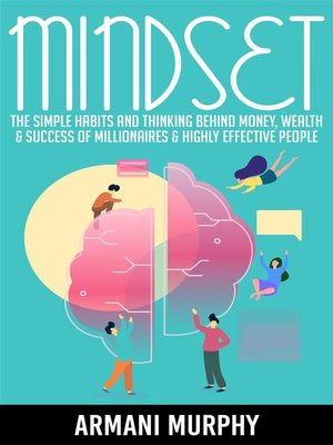 cover image of Mindset--The Simple Habits and Thinking Behind Money, Wealth & Success of Millionaires & Highly Effective People