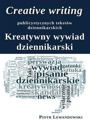 cover image of Creative writing publicystycznych tekstów dziennikarskich. Kreatywny wywiad dziennikarski