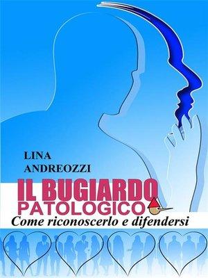 cover image of Il bugiardo patologico--Come riconoscerlo e difendersi