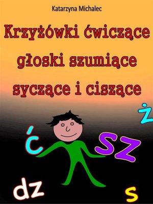 cover image of Krzyżówki ćwiczące głoski szumiące, syczące i ciszące