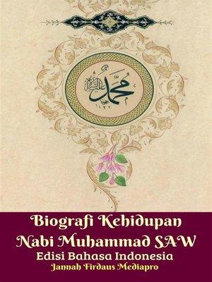 cover image of Biografi Kehidupan Nabi Muhammad SAW Edisi Bahasa Indonesia