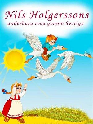cover image of Nils Holgerssons underbara resa genom Sverige (Illustrerad utgåva Nils Holgersson)