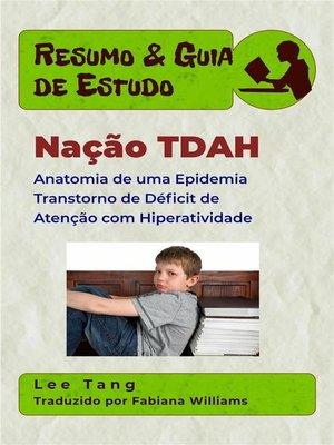 cover image of Resumo & Guia De Estudo--Nação Tdah--Anatomia De Uma Epidemia Transtorno De Déficit De Atenção Com Hiperatividade
