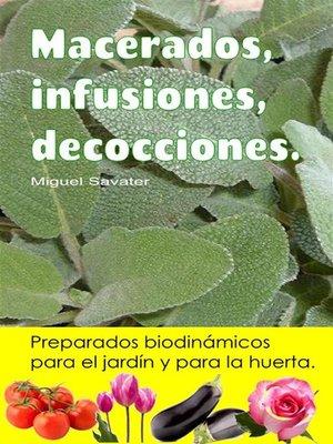 cover image of Macerados, infusiones, decocciones. Preparados biodinámicos para el jardín y para la huerta.