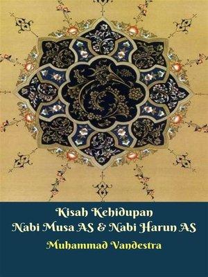 cover image of Kisah Kehidupan Nabi Musa AS & Nabi Harun AS