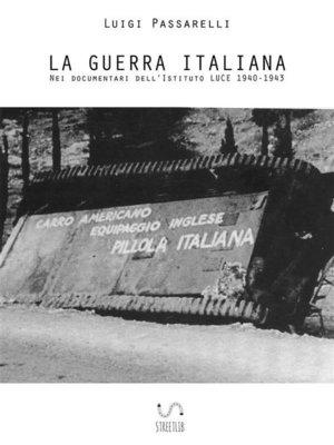cover image of La Guerra Italiana. Nei documentari dell'Istituto LUCE 1940-1943