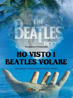 cover image of Ho visto i Beatles volare -; Yesterday Today emozioni da vivere