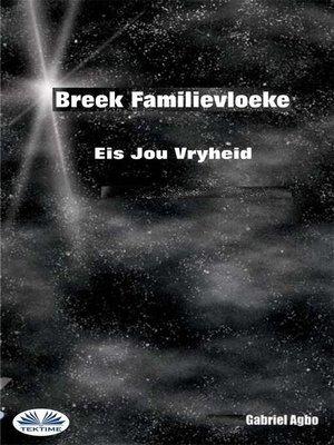 cover image of Breek Familievloeke--Eis Jou Vryheid