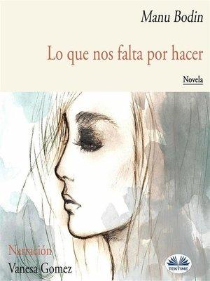 cover image of Lo Que Nos Falta Por Hacer