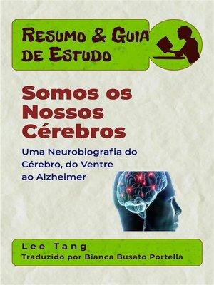 cover image of Resumo & Guia De Estudo--Somos Os Nossos Cérebros--Uma Neurobiografia Do Cérebro, Do Ventre Ao Alzheimer