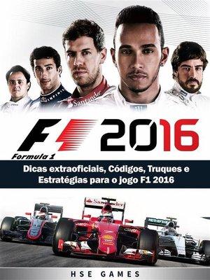 cover image of Dicas Extraoficiais, Códigos, Truques E Estratégias Para O Jogo F1 2016