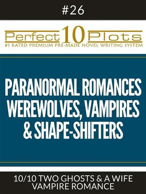 "cover image of Perfect 10 Paranormal Romances--Werewolves, Vampires & Shape-Shifters Plots #26-10 ""TWO GHOSTS & a WIFE – VAMPIRE ROMANCE"""