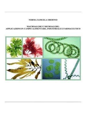 cover image of Macroalghe e microalghe--applicazioni in campo alimentare, industriale e farmaceutico