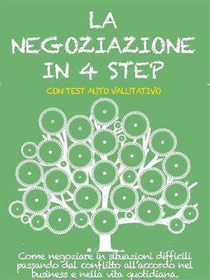 cover image of LA NEGOZIAZIONE IN 4 STEP. Come negoziare in situazioni difficili passando dal conflitto all'accordo nel business e nella vita quotidiana.
