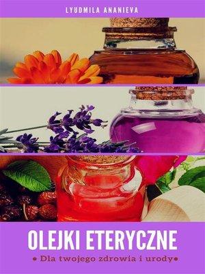 cover image of Olejki eteryczneDla twojego zdrowia i urody