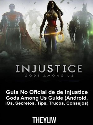cover image of Guia No Oficial De De Injustice Gods Among Us Guide (Android, Ios, Secretos, Tips, Trucos, Consejos)