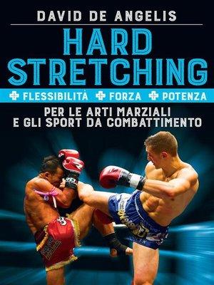 cover image of Hard Stretching  + Flessibilità + Forza + Potenza Per le Arti Marziali e gli Sport da Combattimento