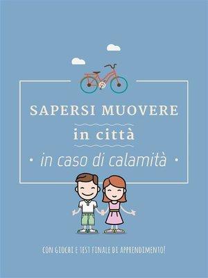 cover image of Sapersi muovere in città in caso di calamità