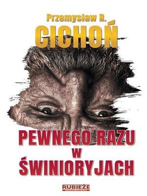 cover image of Pewnego razu w Świnioryjach