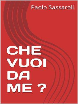 cover image of Che vuoi da me ?