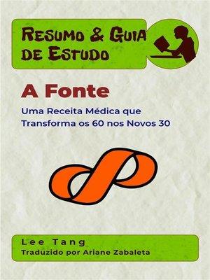 cover image of Resumo & Guia De Estudo--A Fonte--Uma Receita Médica Que Transforma Os 60 Nos Novos 30