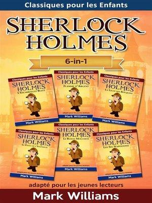 cover image of Sherlock Holmes adapté pour les jeunes lecteurs 6-in-1 --L'Escarboucle Bleue, Flamme d'Argent, La Ligue des Rouquins, Le Pouce de l'Ingénieur, Le Ruban Moucheté, Les Six Napoléons