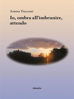 cover image of Io, ombra all'imbrunire, attendo