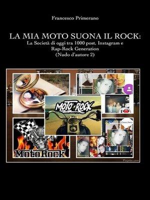 cover image of La mia moto suona il rock--la società di oggi tra 1000 post, Instagram e rap-rock generation (Nudo d'autore 2)