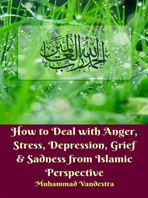 cover image of How to Deal with Anger, Stress, Depression, Grief & Sadness from Islamic Perspective