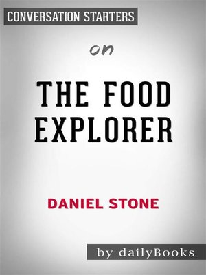 cover image of The Food Explorer--The True Adventures of the Globe-Trotting Botanist Who Transformed What America Eats by Daniel Stone | Conversation Starters