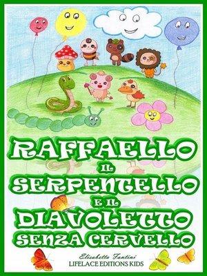 cover image of Raffaello il Serpentello e il Diavoletto Senza Cervello (Ebook Illustrato per Bambini)