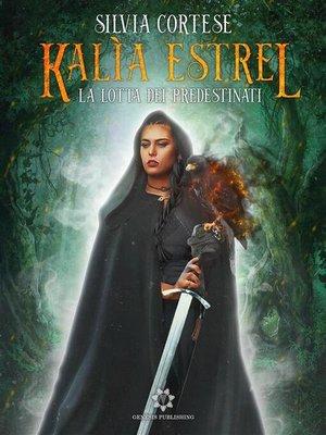 cover image of Kalìa Estrel--La lotta dei Predestinati