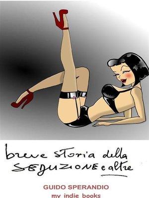 cover image of Breve storia della seduzione e altre