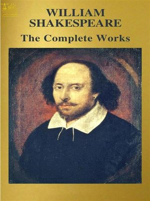 cover image of The Complete Works of William Shakespeare--Text, Summary, Plot Overview, Themes, Characters, Motifs and Notes (Annotated)